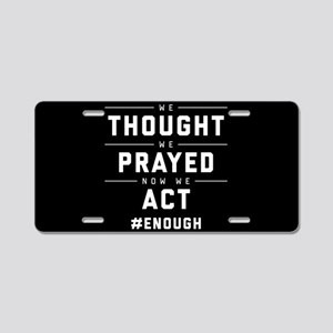 Now We Act #ENOUGH Aluminum License Plate