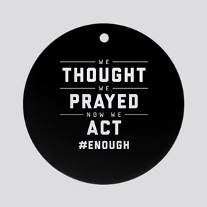 Now We Act #ENOUGH Round Ornament