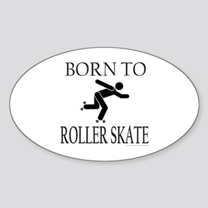 BORN TO ROLLER SKATE Oval Sticker