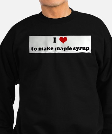 I Love to make maple syrup Jumper Sweater