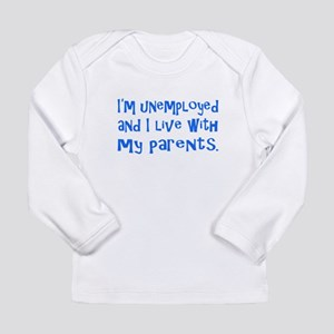I'm unemployed.... Long Sleeve T-Shirt