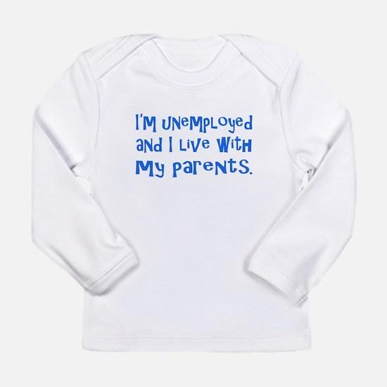 I'm unemployed.... Long Sleeve T-Shirt