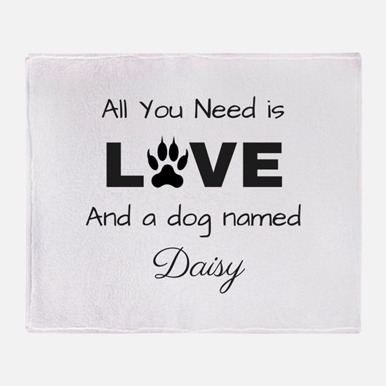 All you need is love and a dog named Daisy Throw B