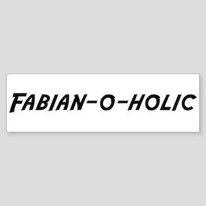 Fabian-o-holic Bumper Sticker