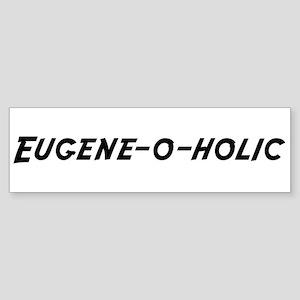 Eugene-o-holic Bumper Sticker