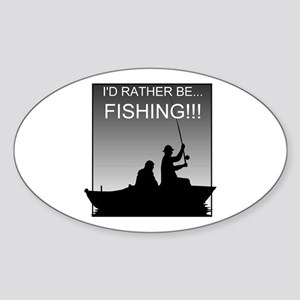 I'd Rather Be Fishing!!! Oval Sticker