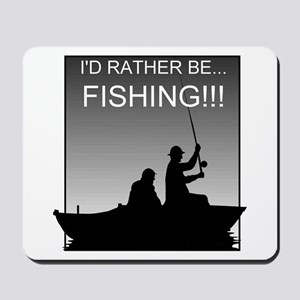 I'd Rather Be Fishing!!! Mousepad
