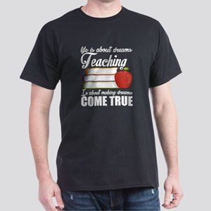 Life Is About Deams Teaching T Shirt T-Shirt