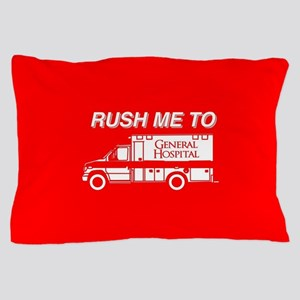 Rush Me To General Hospital Pillow Case