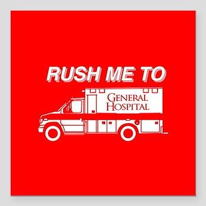 "Rush Me To General Hospi Square Car Magnet 3"" x 3"""