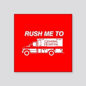 "Rush Me To General Hospital Square Sticker 3"" x 3"""