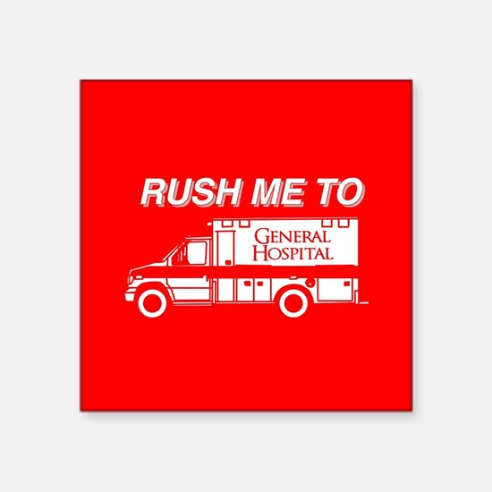 """Rush Me To General Hospital Square Sticker 3"""" x 3"""""""