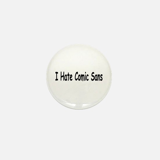 I Hate Comic Sans Mini Button