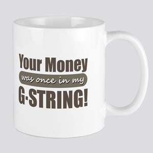 Your Money in G String Mugs