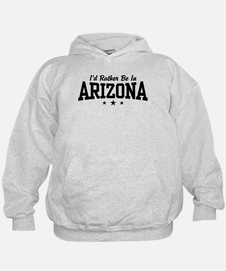 I'd Rather Be In Arizona Hoodie