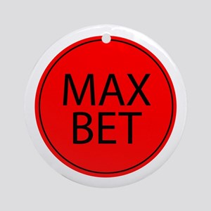 Max Bet Ornament (Round)