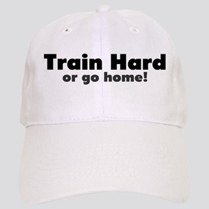 Train or go home! Cap