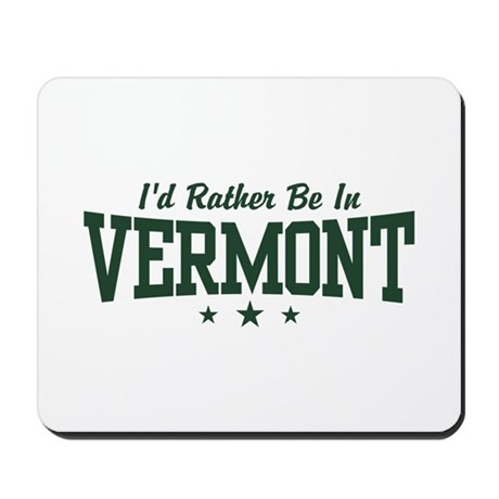 I'd Rather Be In Vermont Mousepad