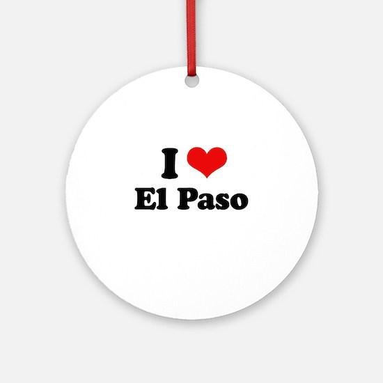 I love El Paso Ornament (Round)