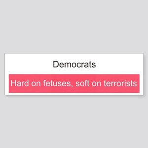 Hard on fetus, soft on terrorists bumper sticker