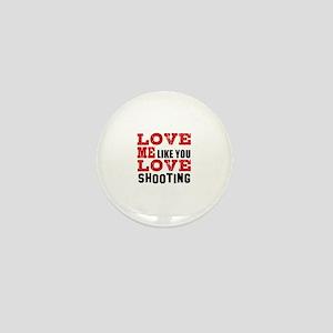 Love Me Like You Love Shooting Mini Button