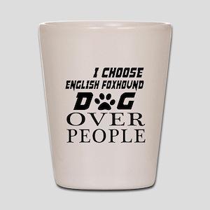 I Choose English Foxhound Dog Over Peop Shot Glass