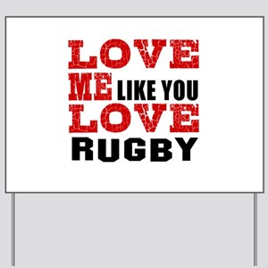 Love Me Like You Love Rugby Yard Sign
