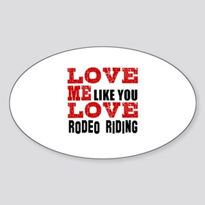 Love Me Like You Love Rodeo Riding Sticker (Oval)