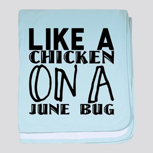 like a chicken on a June bug baby blanket