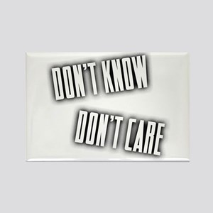 Don't Know Don't Care Rectangle Magnet