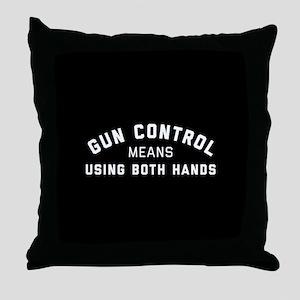 Gun Control Means Both Hands Throw Pillow