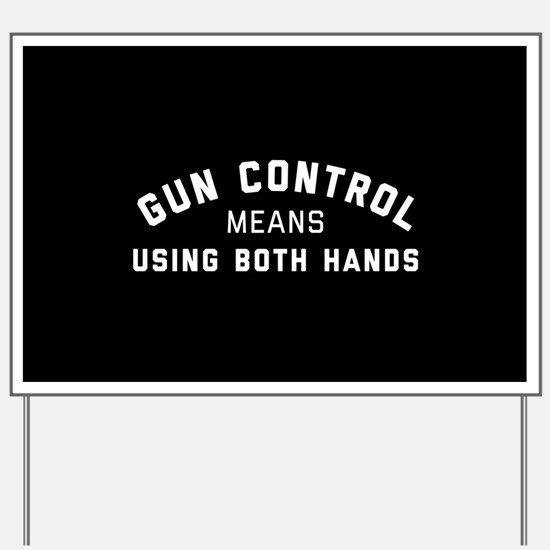 Gun Control Means Both Hands Yard Sign