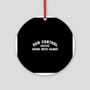 Gun Control Means Both Hands Round Ornament