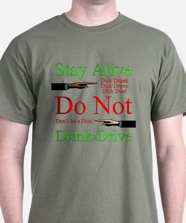 Stay Alive, Do Not Drink & Drive T-Shirt