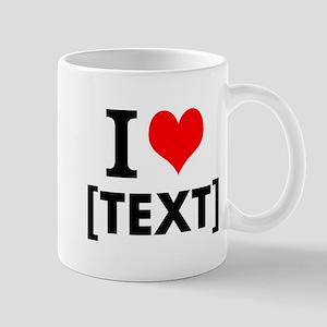 I Heart (your text) BIG Font 11 oz Ceramic Mug