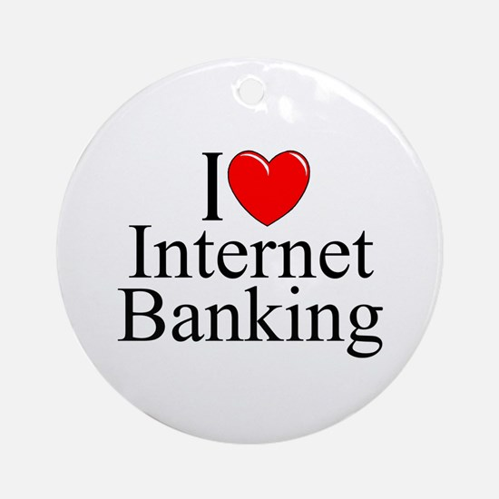 """I Love (Heart) Internet Banking"" Ornament (Round)"