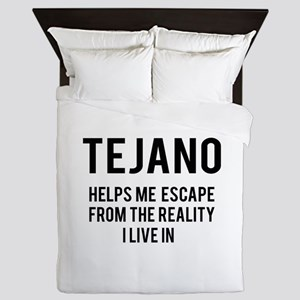 Tejano Helps me escape from the realit Queen Duvet