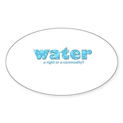 Water: A right or a commodity Oval Decal