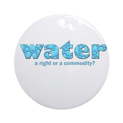 Water: A right or a commodity Ornament (Round)