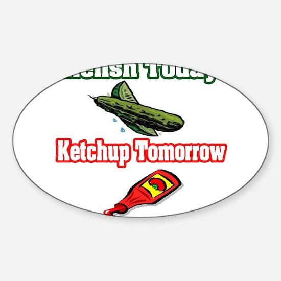 """Relish Today, Ketchup Tomorrow"" Oval Decal"