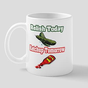 """""""Relish Today, Ketchup Tomorrow"""" Mug"""