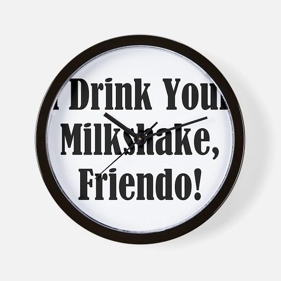 I drink your milkshake, friendo! Wall Clock
