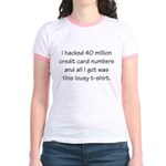 I hacked 40 million cards Jr. Ringer T-Shirt