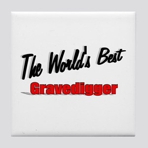 """The World's Best Gravedigger"" Tile Coaster"