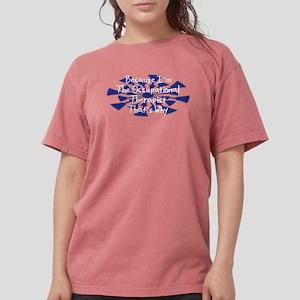 Because Occupational Therapist Women's Dark T-Shir
