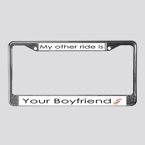 """My other ride is your boyfriend"" Plate Frame"
