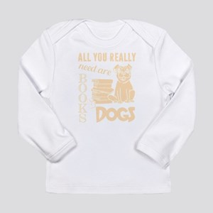 All You Really Need Are Books Long Sleeve T-Shirt