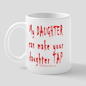 My Daughter can make your dau Mug
