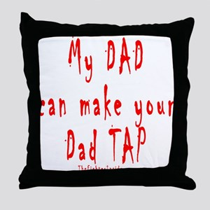 My DAD can make your Dad TAP Throw Pillow