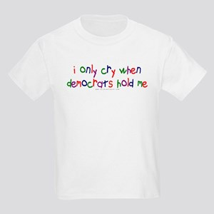 I Cry when Democrats Hold Me Kids Light T-Shirt